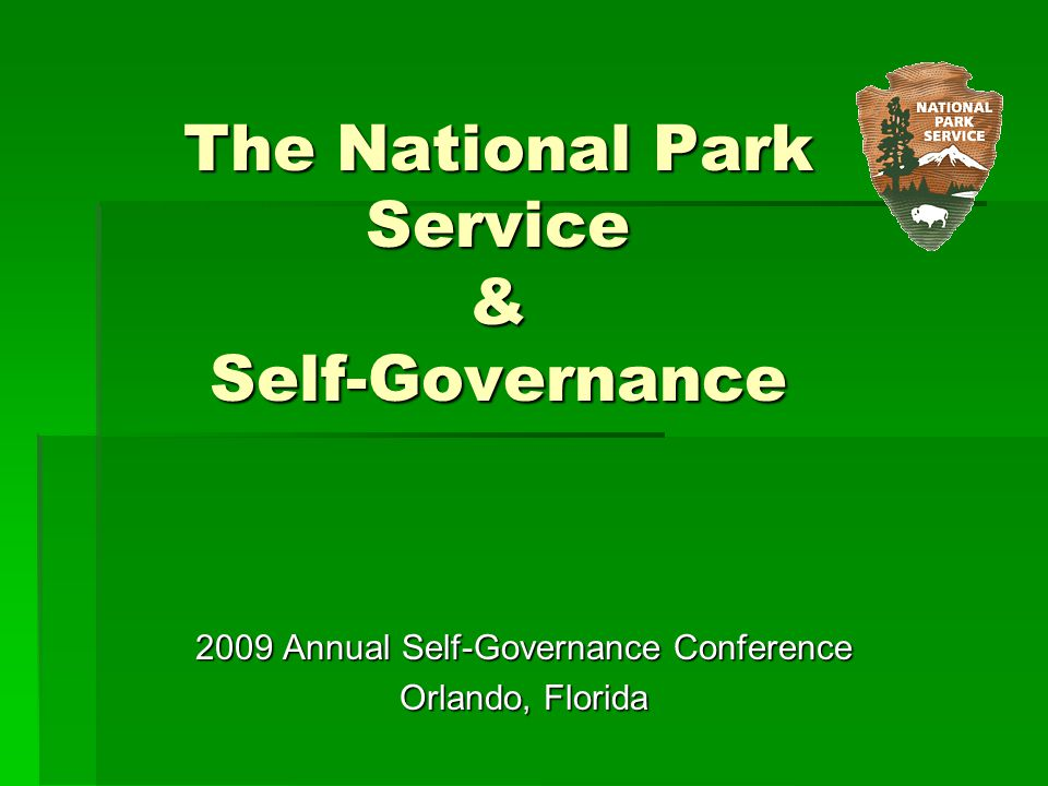 The National Park Service & Self-Governance 2009 Annual Self-Governance Conference Orlando, Florida