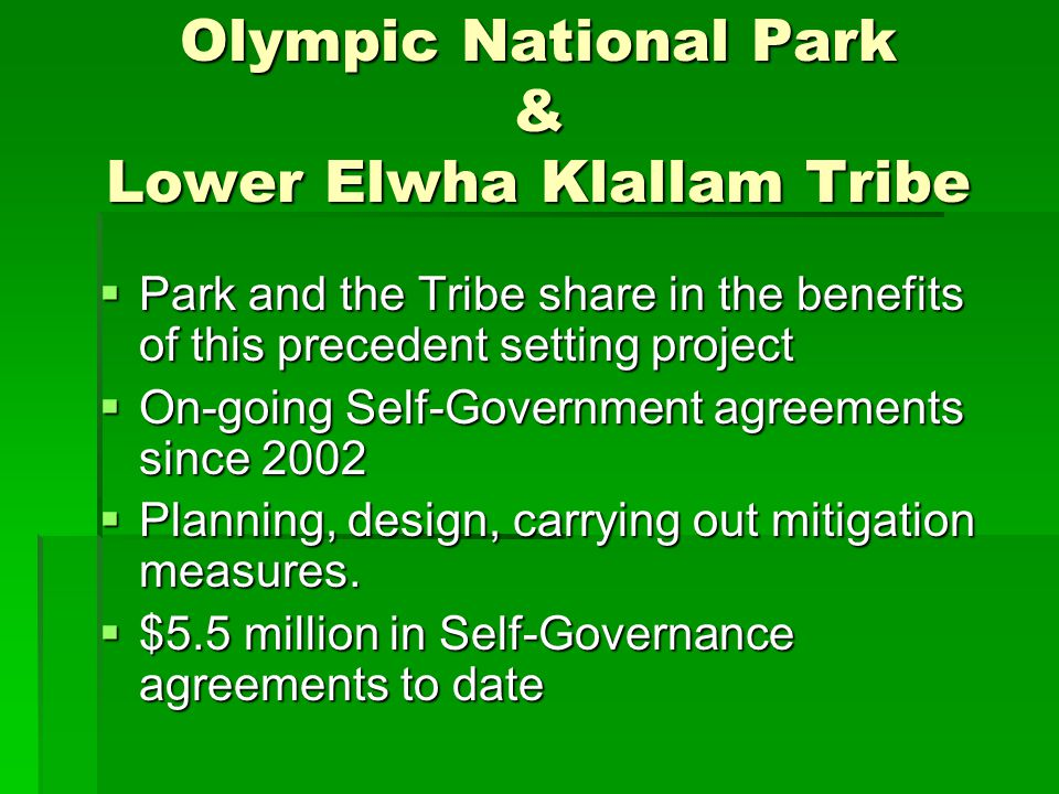 Olympic National Park & Lower Elwha Klallam Tribe Park and the Tribe share in the benefits of this precedent setting project Park and the Tribe share