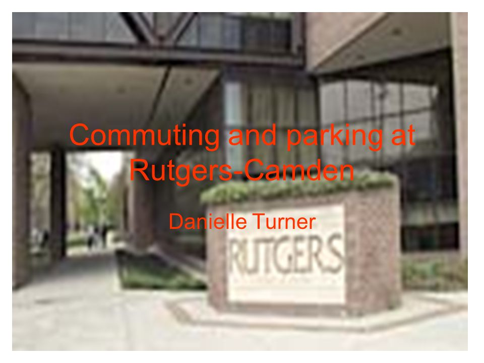 Commuting and parking at Rutgers-Camden Danielle Turner