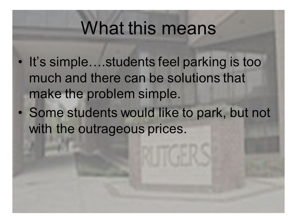 What this means Its simple….students feel parking is too much and there can be solutions that make the problem simple. Some students would like to par