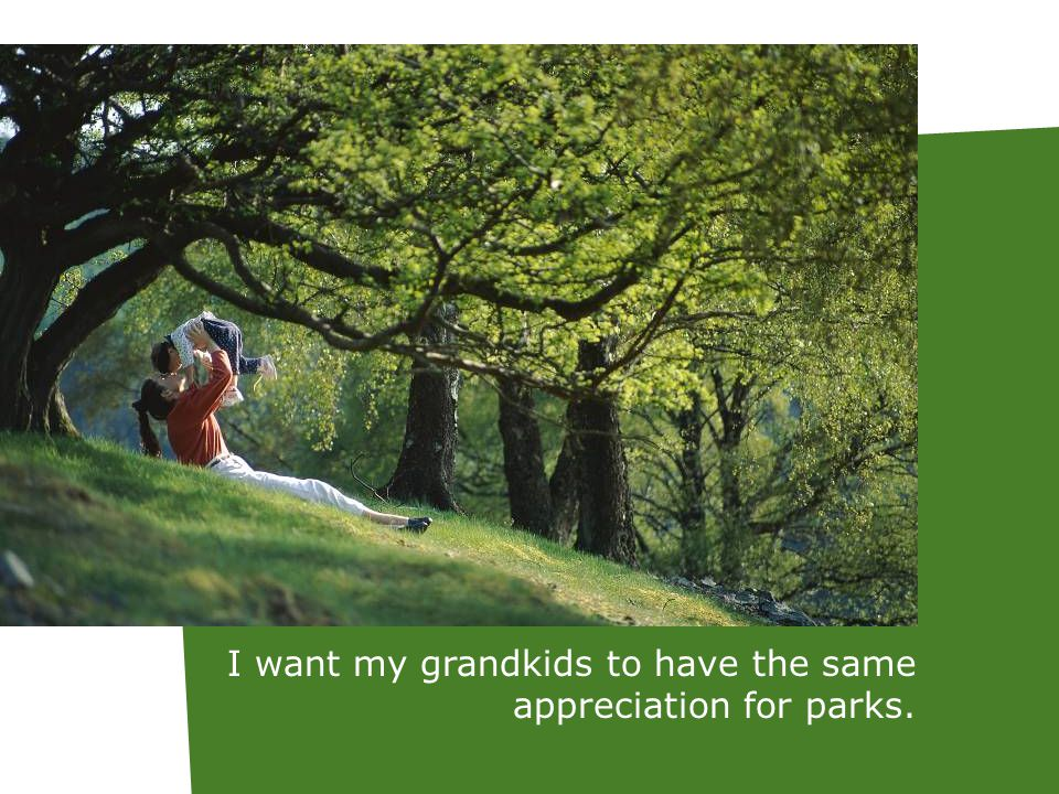 I want my grandkids to have the same appreciation for parks.