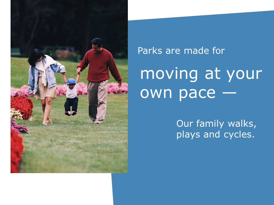 moving at your own pace Our family walks, plays and cycles. Parks are made for