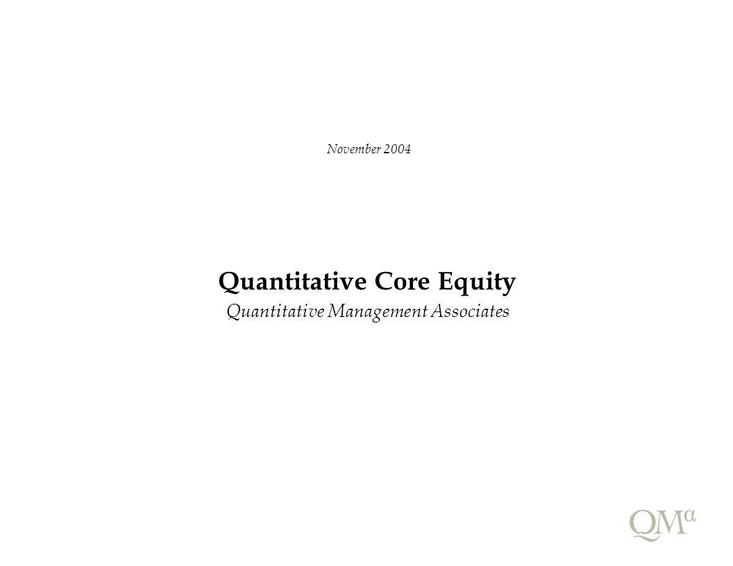 Quantitative Core Equity Quantitative Management Associates November 2004