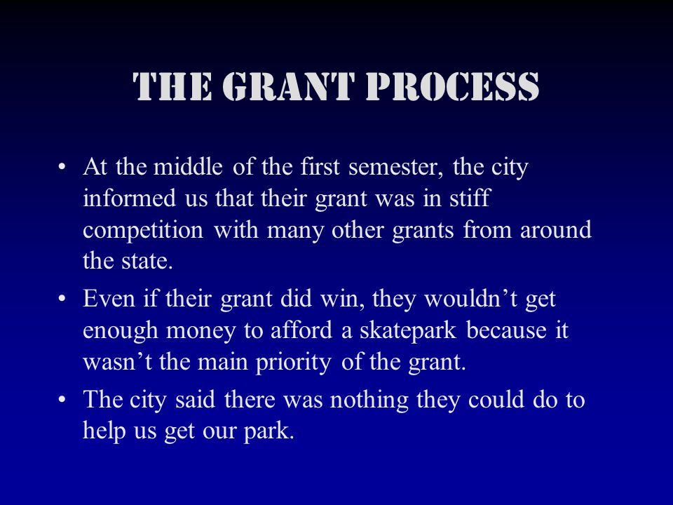 The grant process At the middle of the first semester, the city informed us that their grant was in stiff competition with many other grants from around the state.