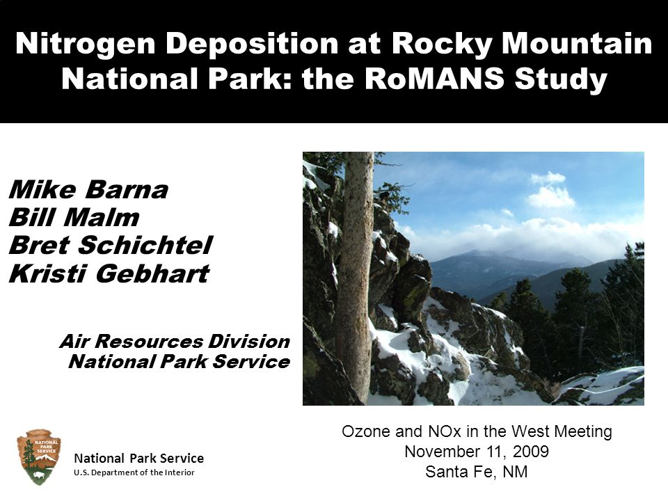 Nitrogen Deposition at Rocky Mountain National Park: the RoMANS Study Mike Barna Bill Malm Bret Schichtel Kristi Gebhart Air Resources Division Nation
