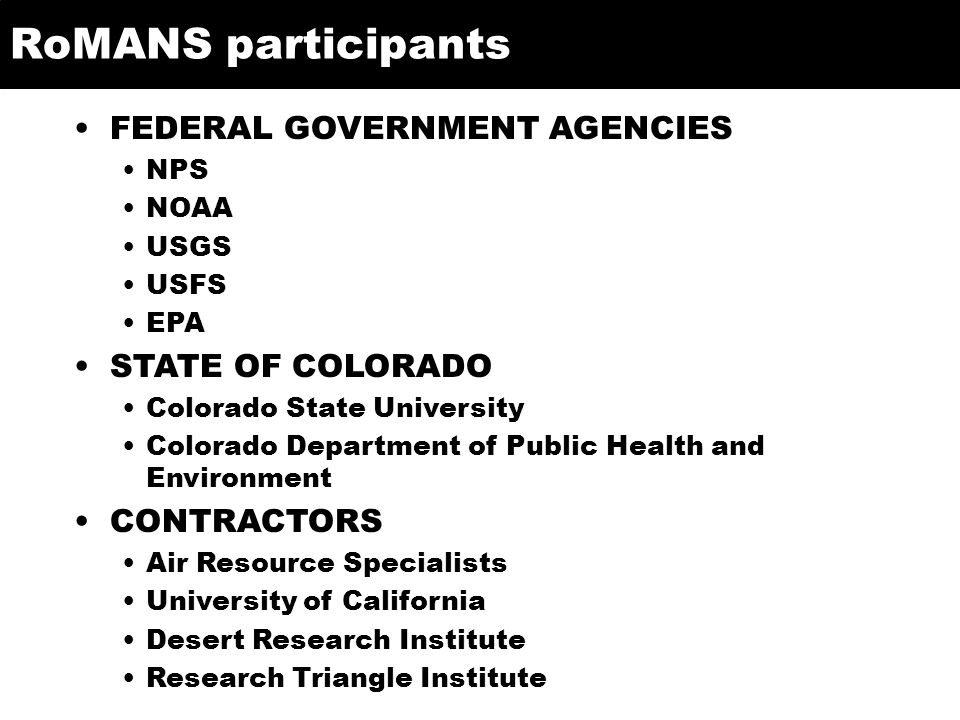 RoMANS participants FEDERAL GOVERNMENT AGENCIES NPS NOAA USGS USFS EPA STATE OF COLORADO Colorado State University Colorado Department of Public Healt