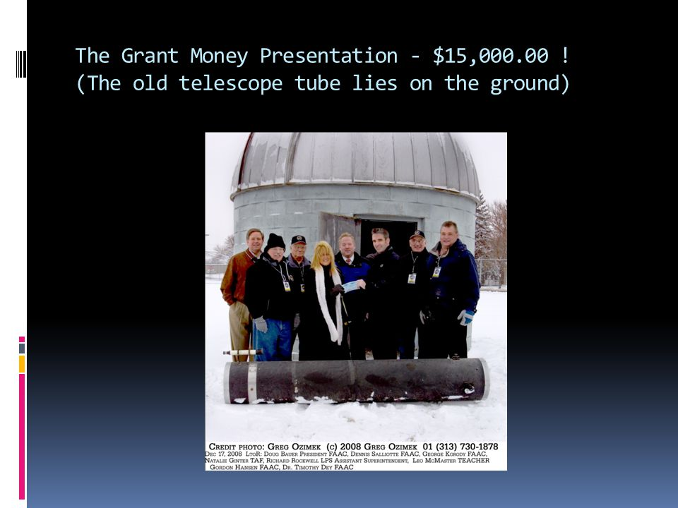 The Grant Money Presentation - $15,000.00 ! (The old telescope tube lies on the ground)