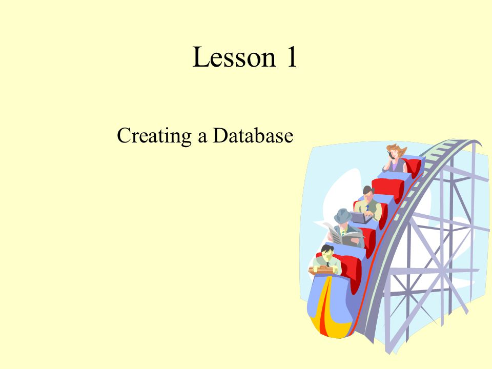 Lesson 1 Creating a Database