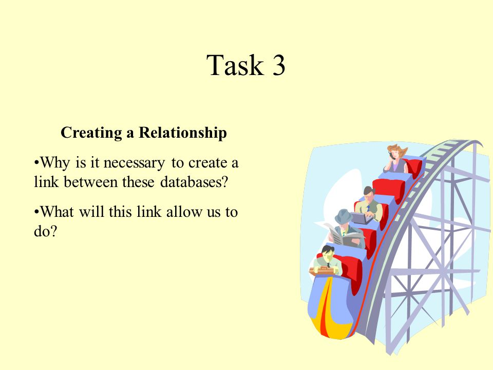 Task 3 Creating a Relationship Why is it necessary to create a link between these databases.