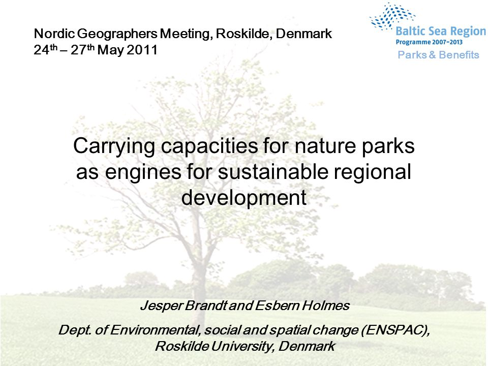 Carrying capacities for nature parks as engines for sustainable regional development Jesper Brandt and Esbern Holmes Dept.