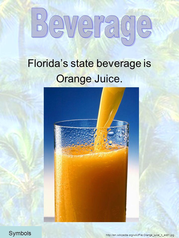 Floridas state beverage is Orange Juice.