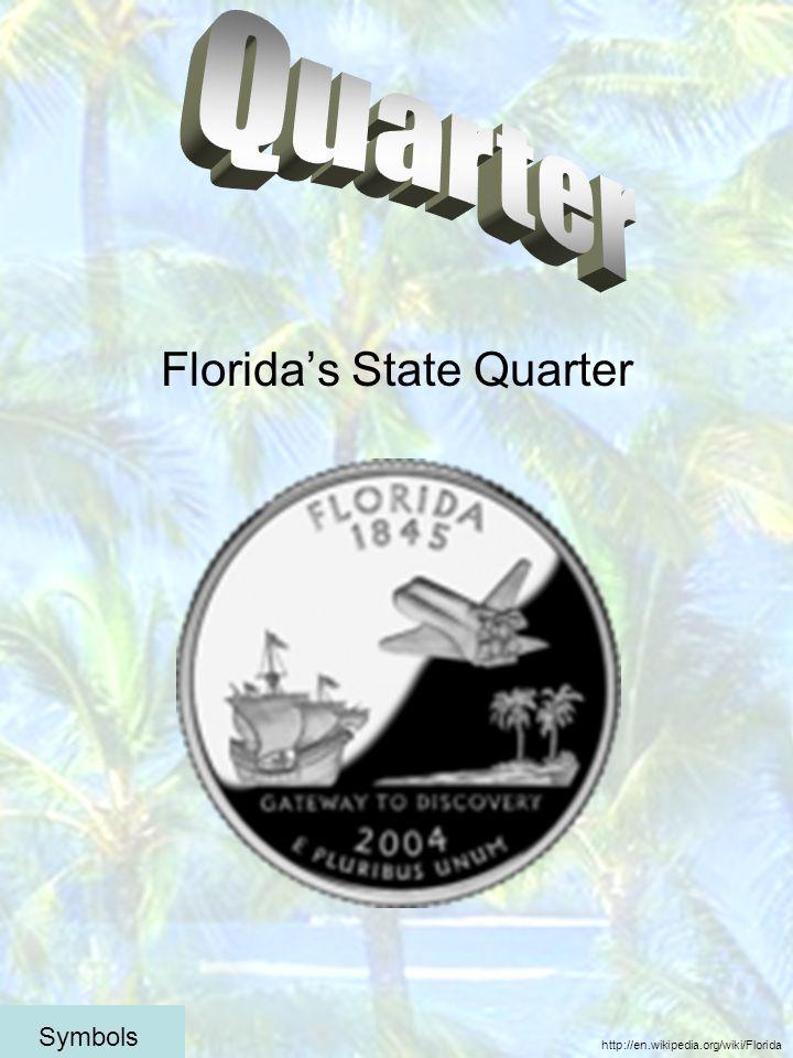 Floridas State Quarter http://en.wikipedia.org/wiki/Florida Symbols
