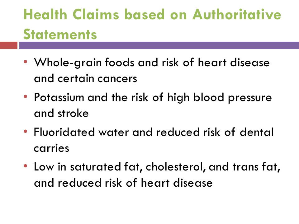 Health Claims based on Authoritative Statements Whole-grain foods and risk of heart disease and certain cancers Potassium and the risk of high blood p