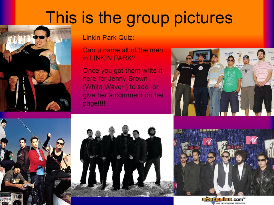 This is the group pictures Linkin Park Quiz: Can u name all of the men in LINKIN PARK? Once you got them write it here for Jenny Brown (White Wave~) t