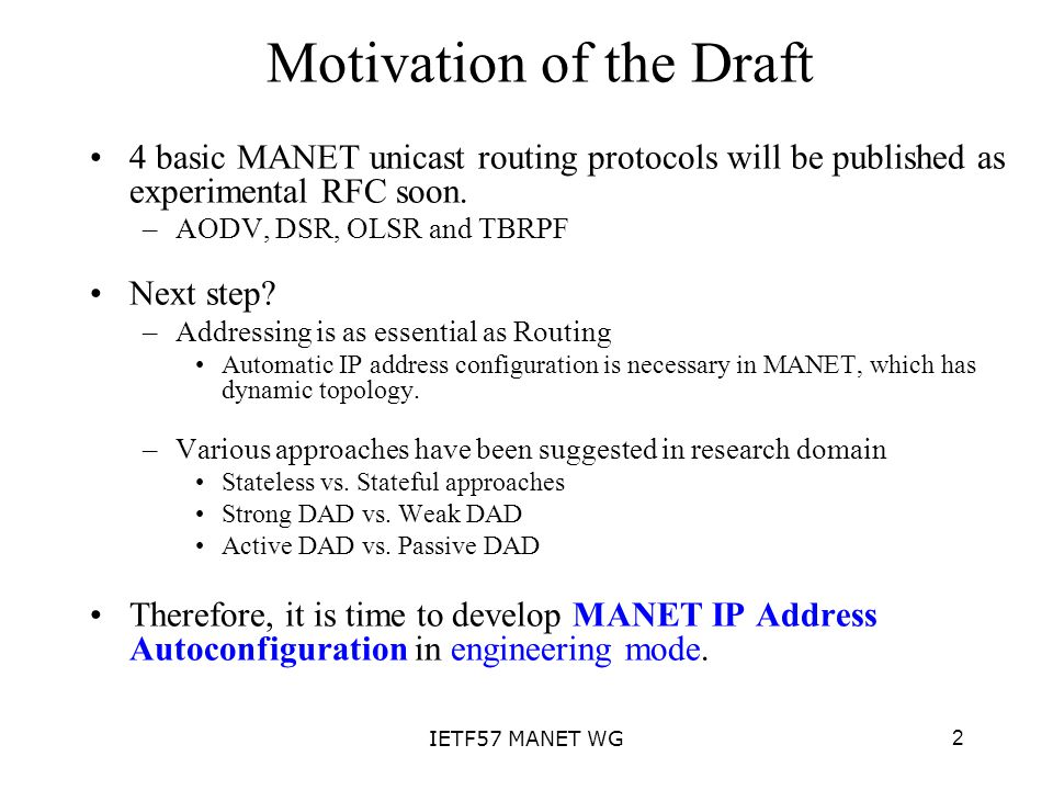 3IETF57 MANET WG Framework of the Draft 1.IP Address Generation 2.Duplicate Address Detection -Hybid scheme considering MANET partition Strong DAD Weak DAD 3.