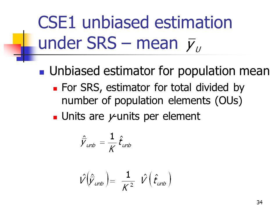 34 CSE1 unbiased estimation under SRS – mean Unbiased estimator for population mean For SRS, estimator for total divided by number of population eleme