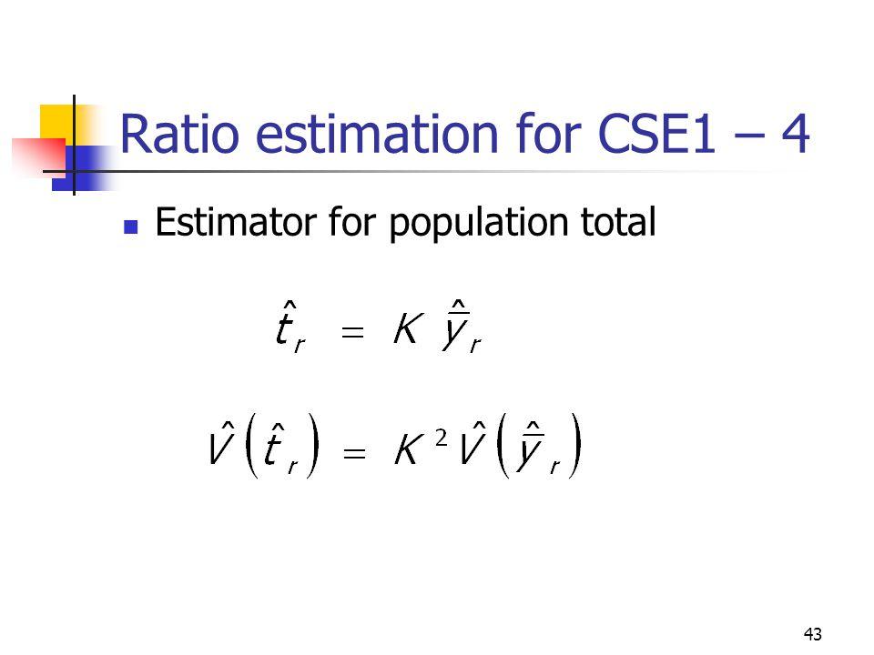 43 Ratio estimation for CSE1 – 4 Estimator for population total
