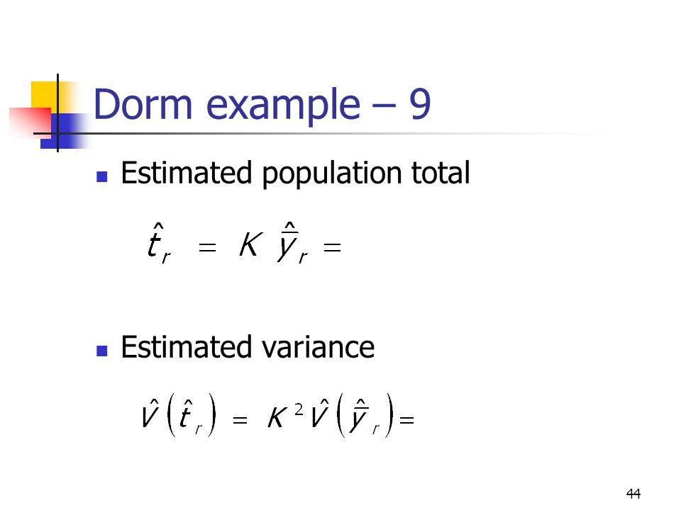 44 Dorm example – 9 Estimated population total Estimated variance