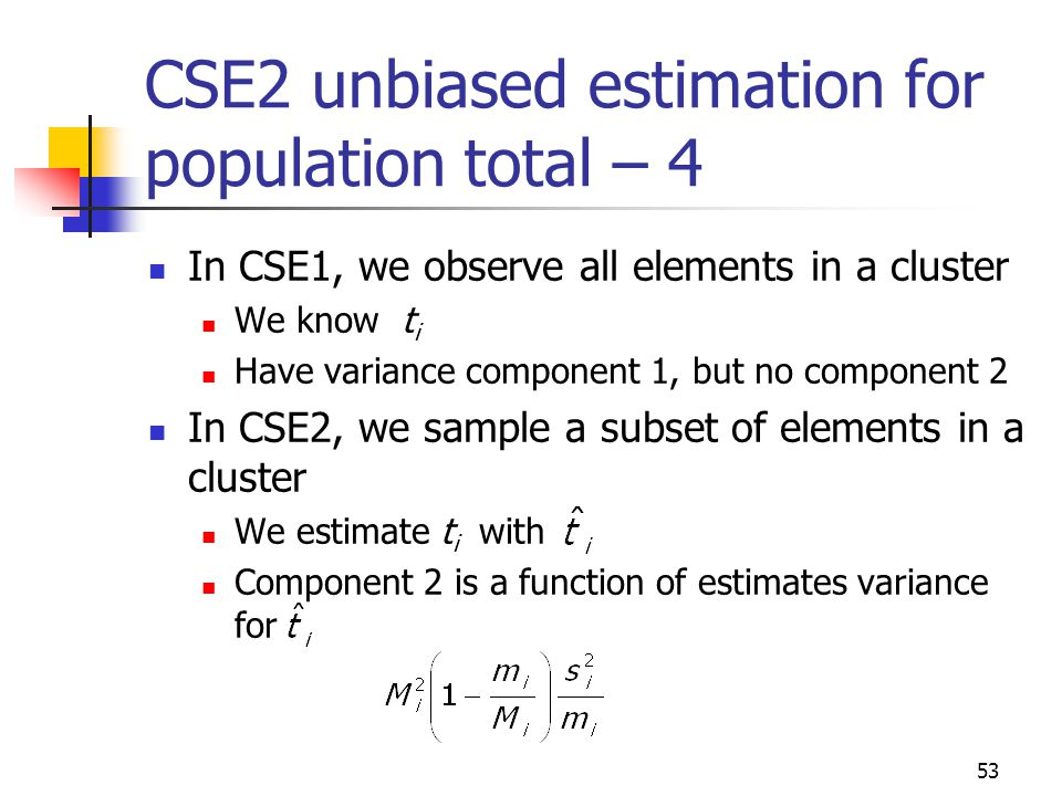 53 In CSE1, we observe all elements in a cluster We know t i Have variance component 1, but no component 2 In CSE2, we sample a subset of elements in