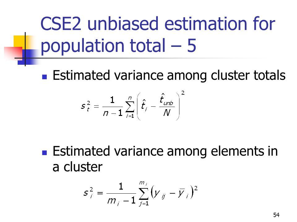 54 CSE2 unbiased estimation for population total – 5 Estimated variance among cluster totals Estimated variance among elements in a cluster