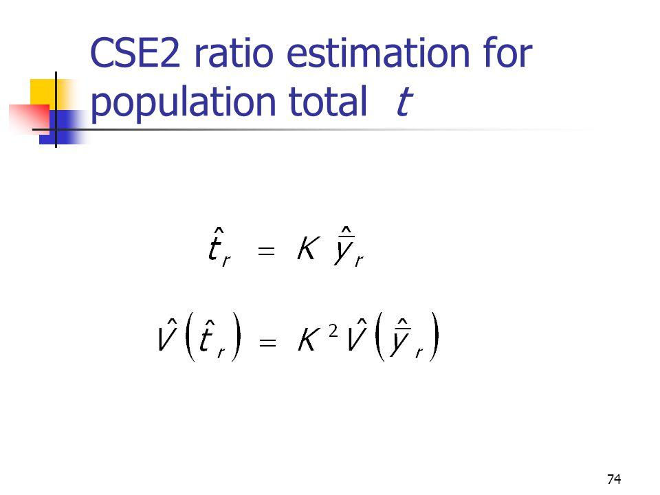 74 CSE2 ratio estimation for population total t