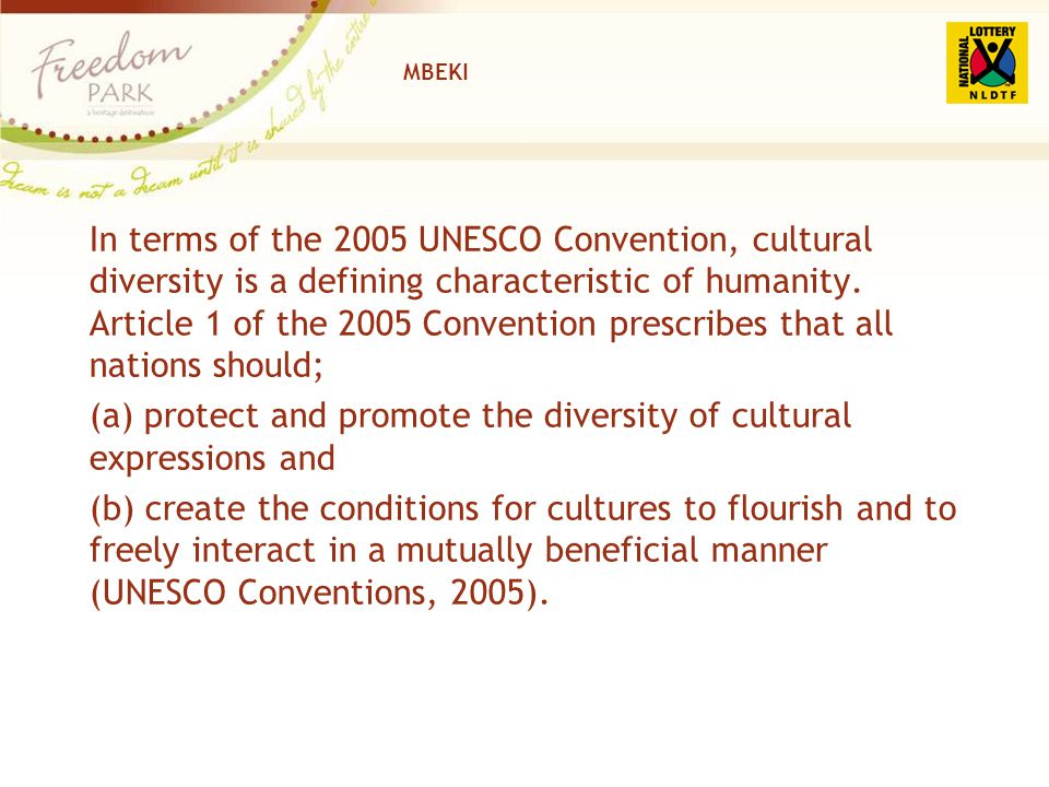 MBEKI In terms of the 2005 UNESCO Convention, cultural diversity is a defining characteristic of humanity. Article 1 of the 2005 Convention prescribes