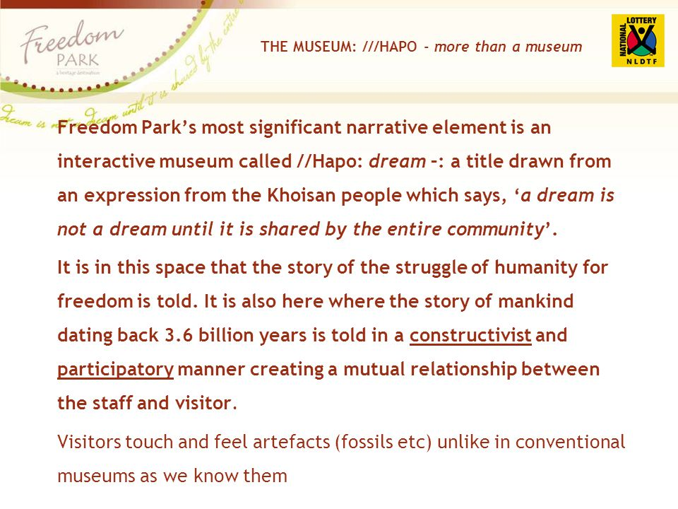 THE MUSEUM: ///HAPO - more than a museum Freedom Parks most significant narrative element is an interactive museum called //Hapo: dream –: a title dra