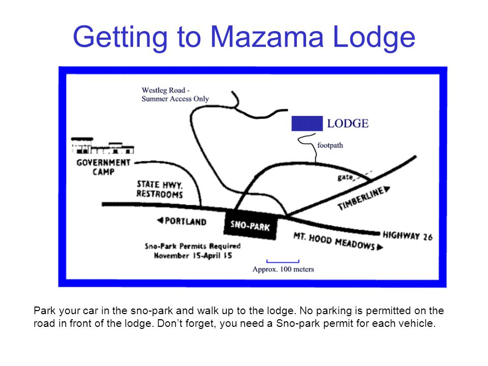 Getting to Mazama Lodge Park your car in the sno-park and walk up to the lodge. No parking is permitted on the road in front of the lodge. Dont forget