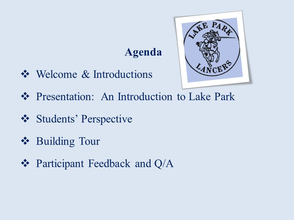 Agenda Welcome & Introductions Presentation: An Introduction to Lake Park Students Perspective Building Tour Participant Feedback and Q/A