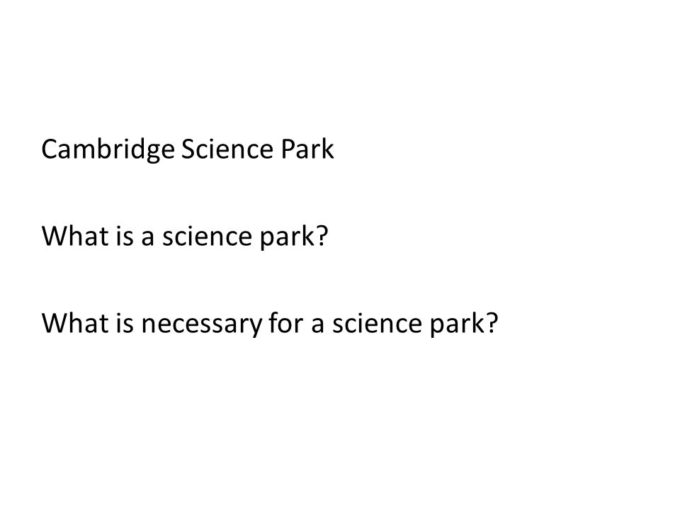 Cambridge Science Park What is a science park? What is necessary for a science park?