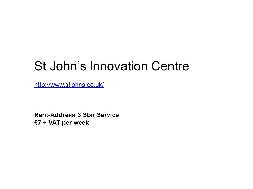 St Johns Innovation Centre http://www.stjohns.co.uk/ Rent-Address 3 Star Service £7 + VAT per week