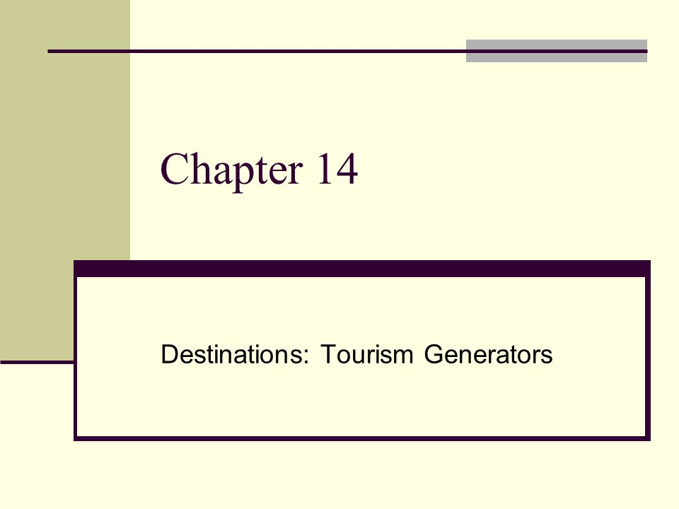 Chapter 14 Destinations: Tourism Generators