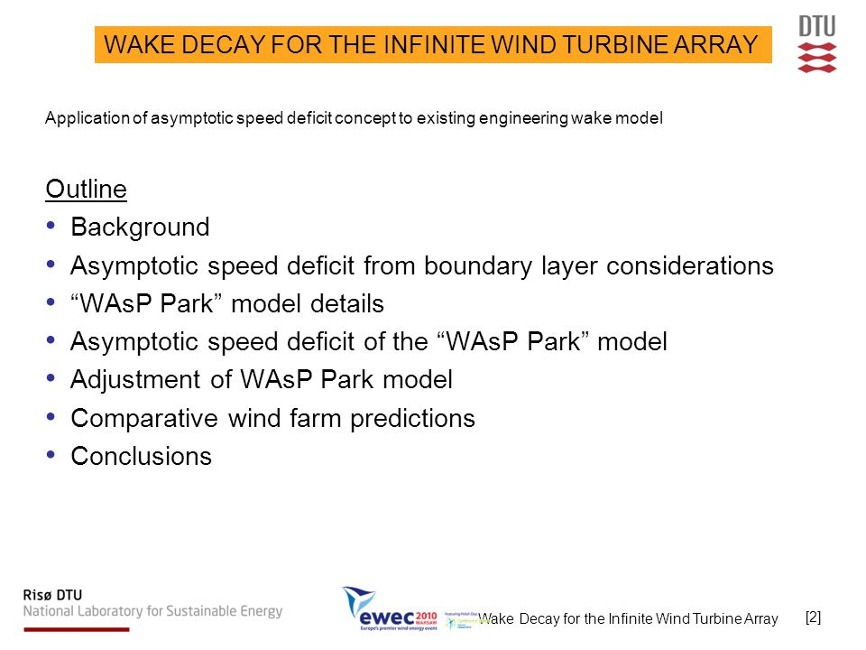 Wake Decay for the Infinite Wind Turbine Array [13] Comparative wind farm predictions: Horns Rev (3) Wind direction: 222 o +/- 3 o Wind speed: 8.5 m/s +/- 0.5 m/s Wind direction: 222 o +/- 3 o Wind speed: 12.0 m/s +/- 0.5 m/s