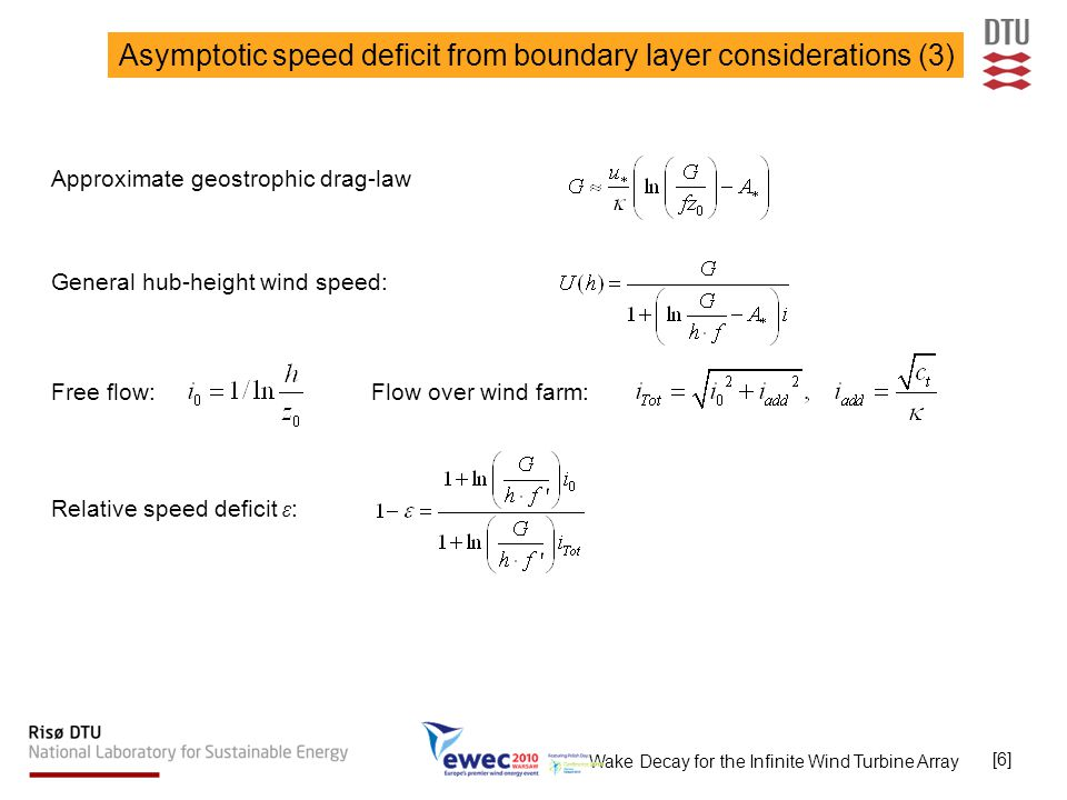Wake Decay for the Infinite Wind Turbine Array [6] Asymptotic speed deficit from boundary layer considerations (3) Approximate geostrophic drag-law Ge