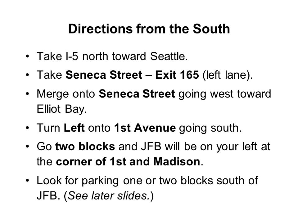 Directions from the South Take I-5 north toward Seattle. Take Seneca Street – Exit 165 (left lane). Merge onto Seneca Street going west toward Elliot