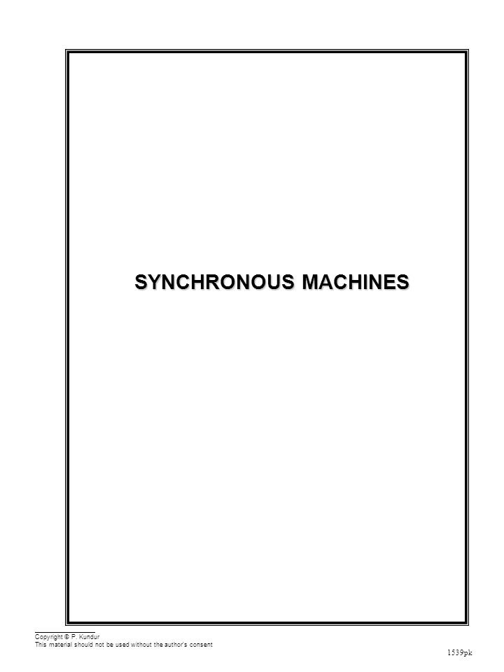 1539pk SYNCHRONOUS MACHINES Copyright © P. Kundur This material should not be used without the author's consent