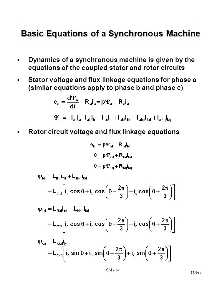 1539pk SM - 14 Basic Equations of a Synchronous Machine Dynamics of a synchronous machine is given by the equations of the coupled stator and rotor ci