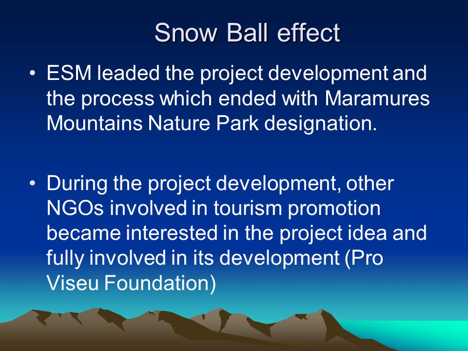 Snow Ball effect ESM leaded the project development and the process which ended with Maramures Mountains Nature Park designation. During the project d