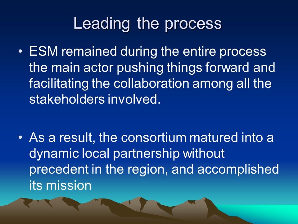 Leading the process ESM remained during the entire process the main actor pushing things forward and facilitating the collaboration among all the stak