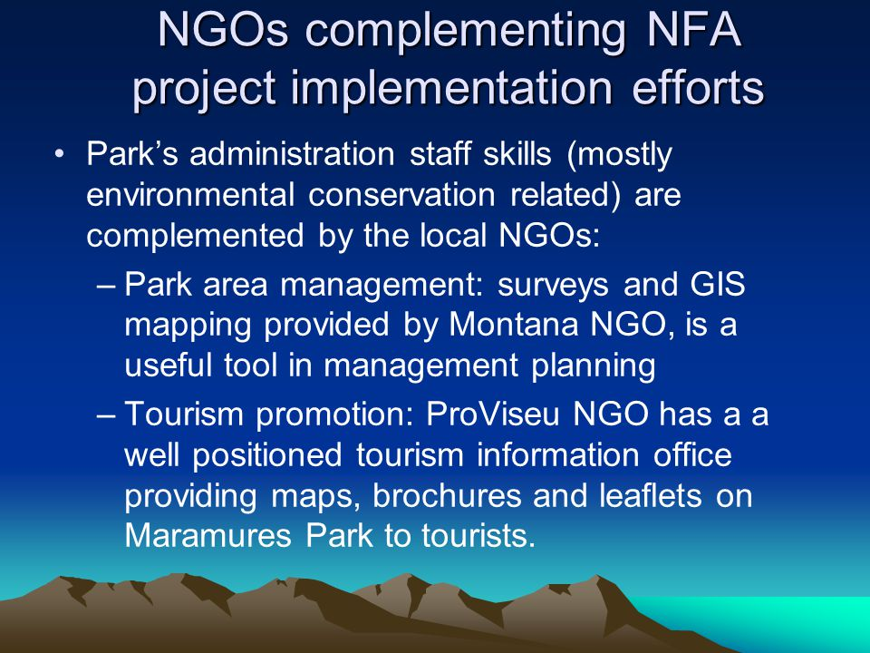 NGOs complementing NFA project implementation efforts Parks administration staff skills (mostly environmental conservation related) are complemented b