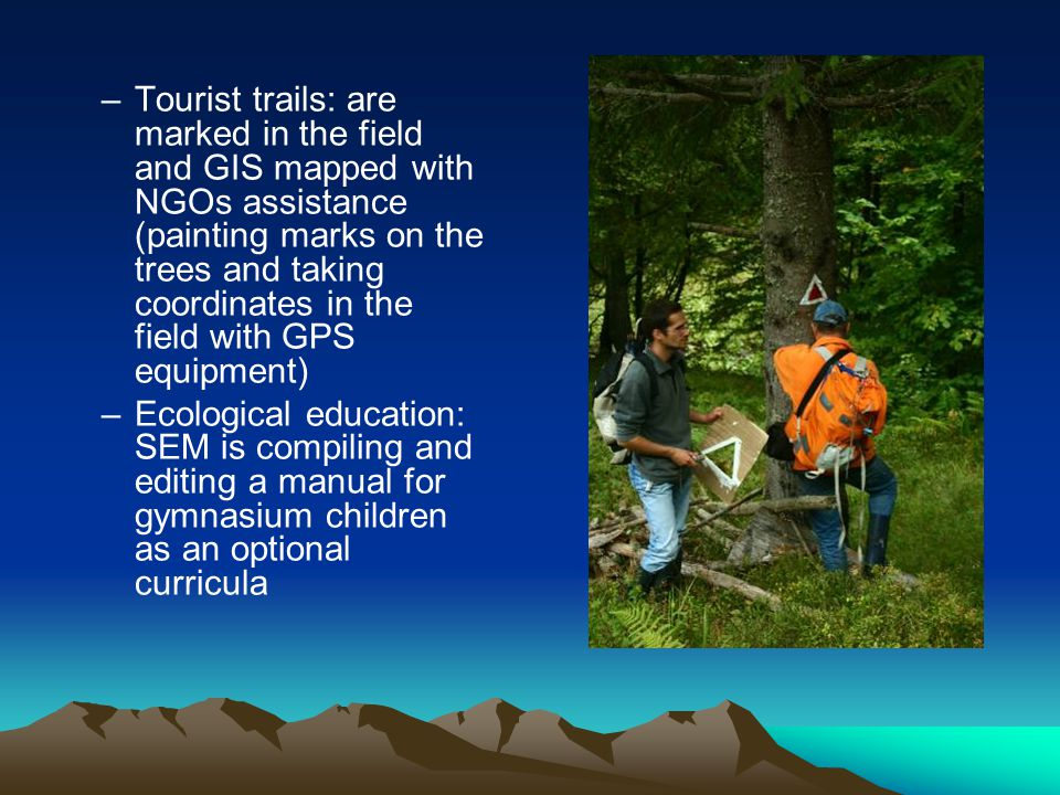 –Tourist trails: are marked in the field and GIS mapped with NGOs assistance (painting marks on the trees and taking coordinates in the field with GPS