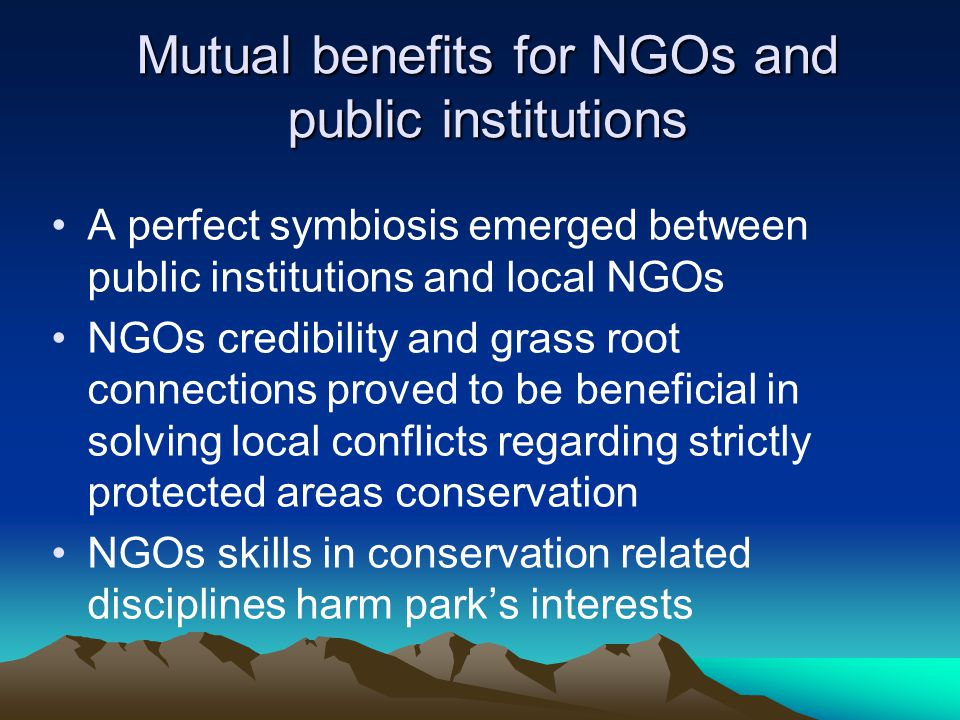 Mutual benefits for NGOs and public institutions A perfect symbiosis emerged between public institutions and local NGOs NGOs credibility and grass roo