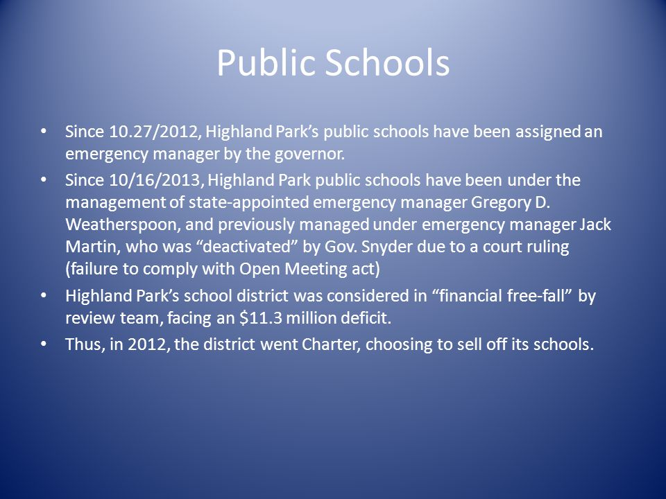 Public Schools Since 10.27/2012, Highland Parks public schools have been assigned an emergency manager by the governor.