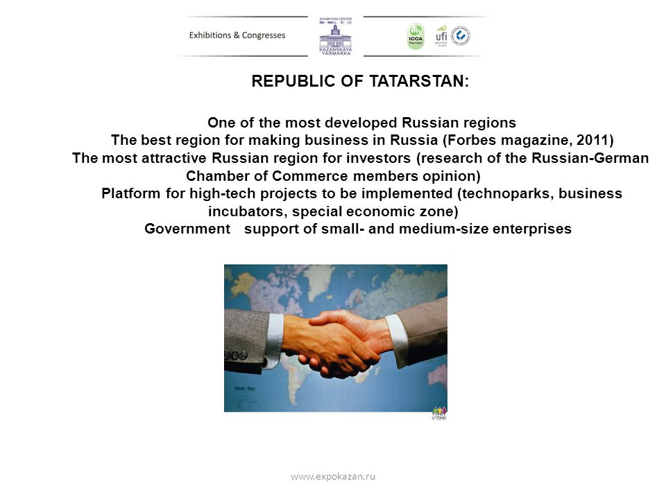 www.expokazan.ru REPUBLIC OF TATARSTAN: One of the most developed Russian regions The best region for making business in Russia (Forbes magazine, 2011