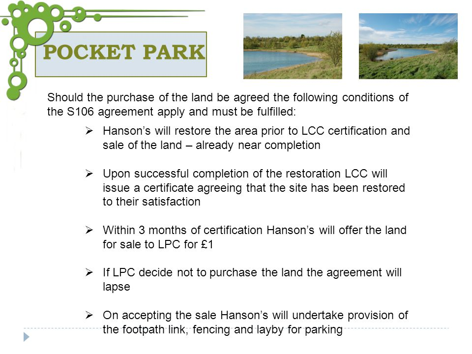 POCKET PARK Should the purchase of the land be agreed the following conditions of the S106 agreement apply and must be fulfilled: Hansons will restore