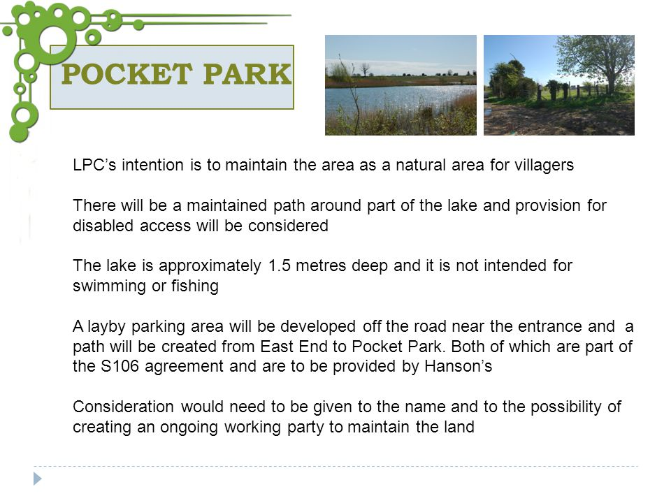 POCKET PARK LPCs intention is to maintain the area as a natural area for villagers There will be a maintained path around part of the lake and provisi