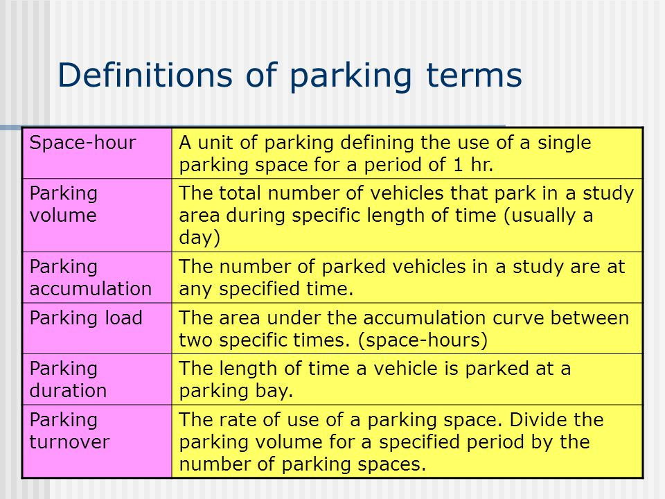 Definitions of parking terms Space-hourA unit of parking defining the use of a single parking space for a period of 1 hr. Parking volume The total num