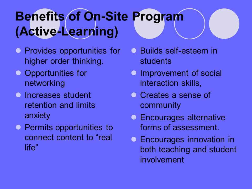 Benefits of On-Site Program (Active-Learning) Provides opportunities for higher order thinking.