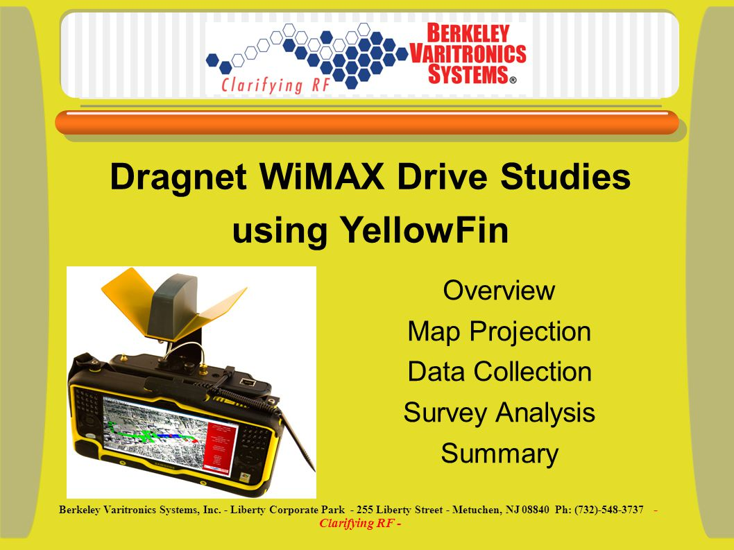 Overview Map Projection Data Collection Survey Analysis Summary Dragnet WiMAX Drive Studies using YellowFin Berkeley Varitronics Systems, Inc.