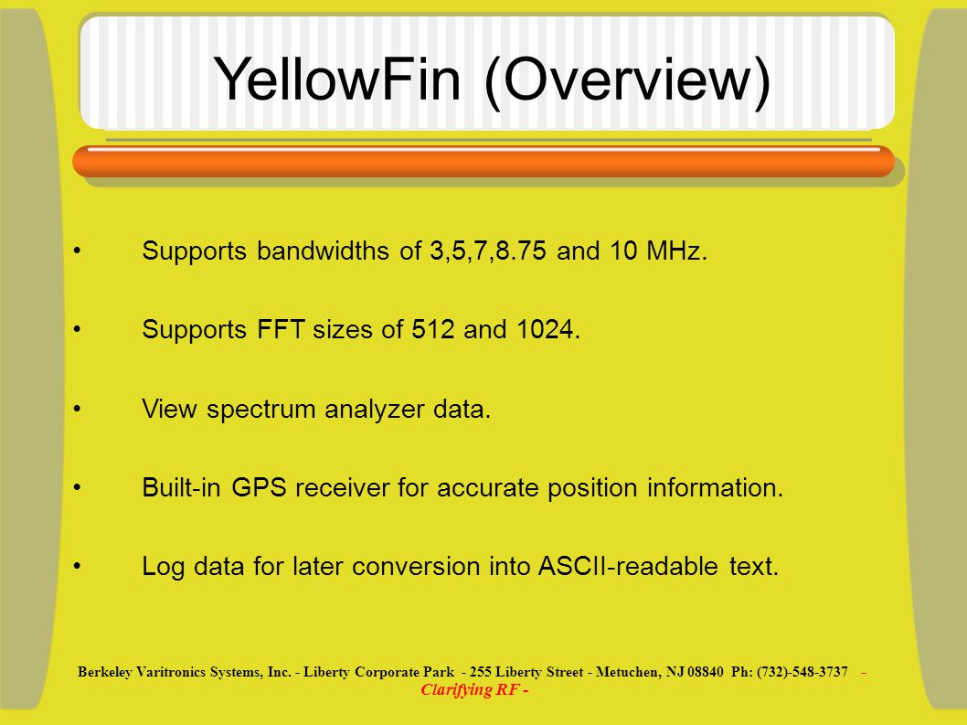 YellowFin (Overview) Supports bandwidths of 3,5,7,8.75 and 10 MHz.
